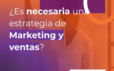 ¿Es necesaria una estrategia de Marketing y ventas?